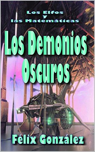 Los Elfos y las Matemáticas: Los Demonios Oscuros por Félix González