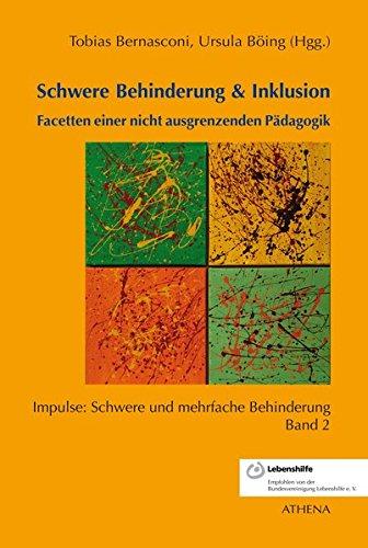 Schwere Behinderung & Inklusion: Facetten einer nicht ausgrenzenden Pädagogik (Impulse: Schwere und mehrfache Behinderung, Band 2)