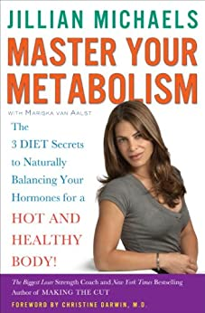 Master Your Metabolism: The 3 Diet Secrets to Naturally Balancing Your Hormones for a Hot and Healthy Body! by [Michaels, Jillian, Van Aalst, Mariska]