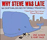 [(Why Steve Was Late : 101 Exceptional Excuses for Terrible Timekeeping)] [By (author) Dave Skinner ] published on (April, 2011)