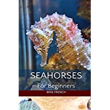 Seahorses For Beginners (English Edition)