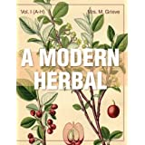 A   Modern Herbal (Volume 1, A-H): The Medicinal, Culinary, Cosmetic and Economic Properties, Cultivation and Folk-Lore of Herbs, Grasses, Fungi, Shru