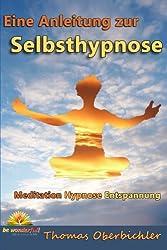 Meditation Hypnose Entspannung: Eine Anleitung zur Selbsthypnose (Tiefenentspannung)