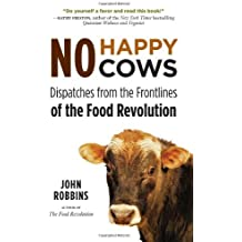 No Happy Cows: Dispatches from the Frontlines of the Food Revolution by John Robbins (2012-04-01)