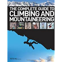 By Pete Hill The Complete Guide to Climbing and Mountaineering [Hardcover]