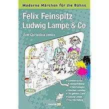Felix Feinspitz, Ludwig Lampe & Co: Moderne Märchen für die Bühne