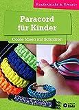 Paracord für Kinder - Coole Ideen mit Schnüren: kinderleicht & kreativ - ab 8 Jahren
