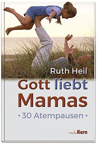 Gott liebt Mamas: 30 Atempausen