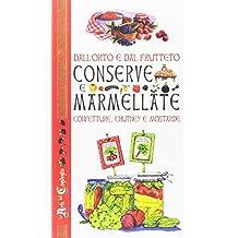 Dall'orto e dal frutteto. Conserve e marmellate, confetture, chutney e mostarde