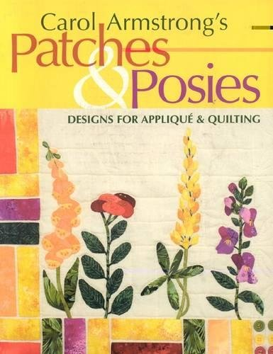 Carol Armstrong's Patches & Posies - Print on Demand Edition: Designs for Applique and Quilting