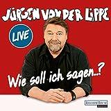Wie soll ich sagen.. - Jürgen von der Lippe