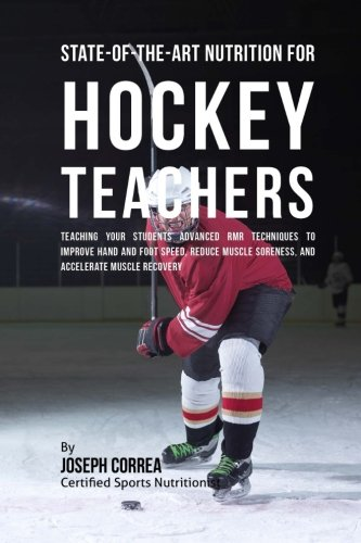 State-Of-The-Art Nutrition for Hockey Teachers: Teaching Your Students Advanced RMR Techniques to Improve Hand and Foot Speed, Reduce Muscle Soreness, and Accelerate Muscle Recovery por Joseph Correa (Certified Sports Nutritionist)