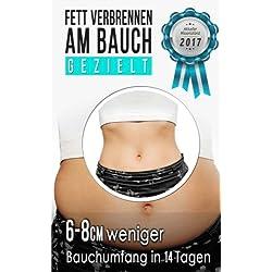 Fett verbrennen am Bauch - gezielt: Viszerale Fettverbrennung aktivieren, Stoffwechsel beschleunigen und Bauchfett loswerden (Inkl. 14 Tage Programm zum Abnehmen am Bauch)