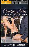ROMANCE: ALPHA MALE ROMANCE: Climbing His Corporate Ladder (New Adult Billionaire Romance) (Contemporary Bad Boy Romance Short Stories)