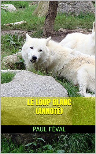Le Loup blanc (annoté) (French Edition)