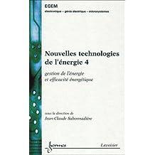 Nouvelles technologies de l'énergie : Tome 4, Gestion de l'energie et efficacité énergétique