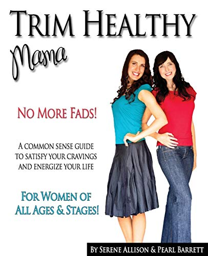 Trim Healthy Mama: No More Fads! a Common Sense Guide to Satisfy Your Cravings and Energize Your Life (Medizin Mama)