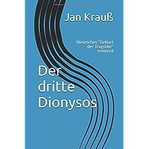 """Der dritte Dionysos: Nietzsches """"Geburt der Tragödie"""" remixed"""