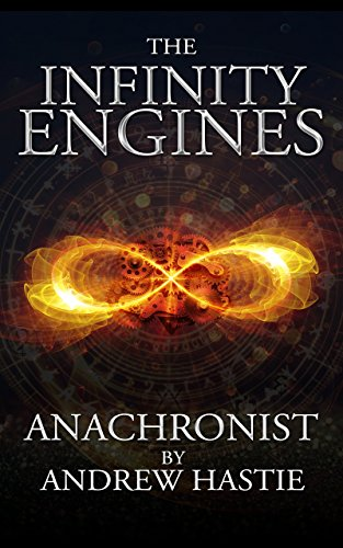 Anachronist (The Infinity Engines Book 1) by Andrew Hastie