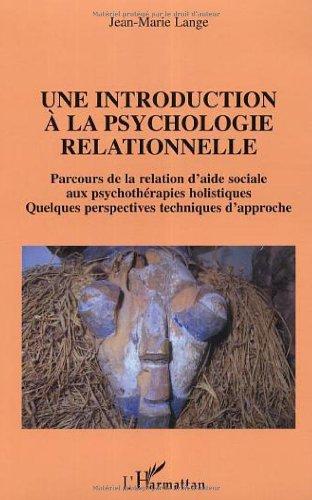 Une introduction à la psychologie relationnelle : Parcours de la relation d'aide sociale aux psychothérapies holistiques