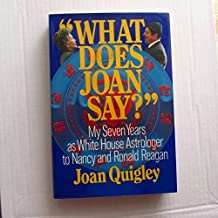 What Does Joan Say?: My Seven Years As White House Astrologer to Nancy and Ronald Reagan