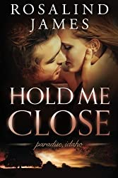 Hold Me Close (Paradise, Idaho) by Rosalind James (2015-12-08)
