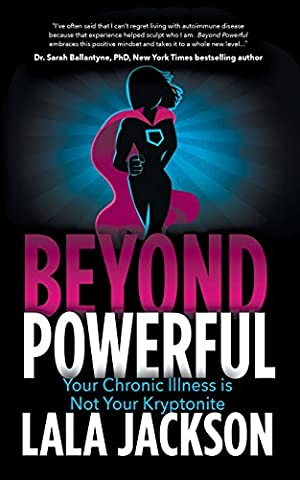 Beyond Powerful: Your Chronic Illness Is Not Your