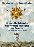 Nouvelle histoire des francs-maçons en France - Format Kindle - 9791021037656 - 16,99 €