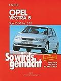 Opel Vectra B 10/95 bis 2/02: So wird's gemacht - Band 101