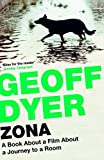 [Zona: A Book about a Film about a Journey to a Room] [By: Dyer, Geoff] [March, 2013]