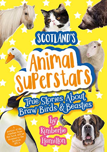 Scotland's Animal Superstars: True Stories About Braw Birds & Beasties (English Edition)