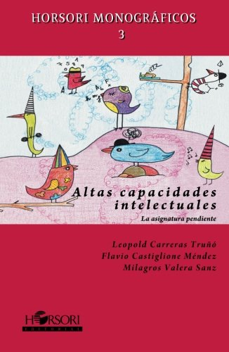 Altas capacidades: La asignatura pendiente (Horsori Monográficos) por Leopold ; Flavio; Milagros Carreras Truñó;Castiglione Méndez;Valera Sanz