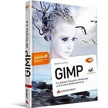 GIMP - ab Version 2.6 - Für digitale Fotografie, Webdesign und kreative Bildbearbeitung