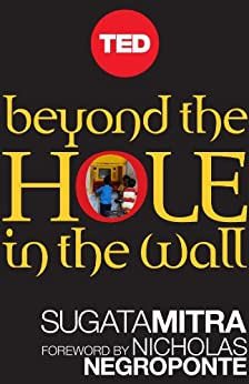 Beyond the Hole in the Wall: Discover the Power of Self-Organized Learning (Kindle Single) (TED Books) by [Mitra, Sugata]