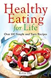 Healthy Eating For Life: Over 100 Simple and Tasty Recipes by Robin Ellis (2014-01-09)