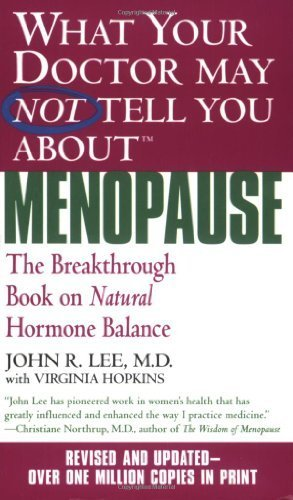 What Your Doctor May Not Tell You About Menopause (TM): The Breakthrough Book on Natural Hormone Balance by Lee, John R., Hopkins, Virginia (2004) Mass Market Paperback