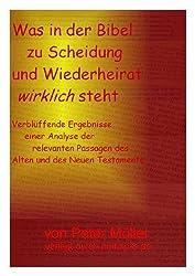 Was in der Bibel zu Scheidung und Wiederheirat wirklich steht: Verblüffende Ergebnisse einer Analyse der relevanten Passagen des Alten und des Neuen Testaments (German Edition)