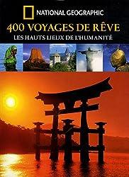 400 Voyages de rêve : Les hauts lieux de l'humanité