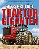Spektakuläre Traktorgiganten - Peter Henshaw, Peter D. Simpson, Bernhard Roes, Dieter Theyssen