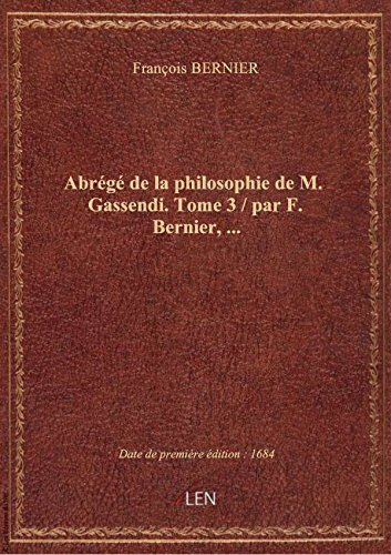 Abrégé de la philosophie de M. Gassendi. Tome 3 / par F. Bernier,... par François BERNIER