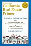 The California Real Estate Primer: Essentials for Broker and Salesperson License Examinations & for Buyers and Sellers of California Real Estate (California Real Estate Primer) by Ray D. Westcott (2005-11-15)