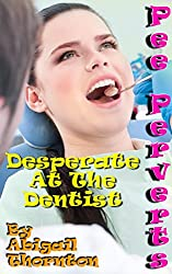 Pee Perverts: Desperate at the Dentist (English Edition)
