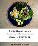 UOVA E FRITTATE della cucina siciliana (IL MIO LIBRO DI CUCINA liberamente tratto dalle ricette di mia nonna Vol. 3)