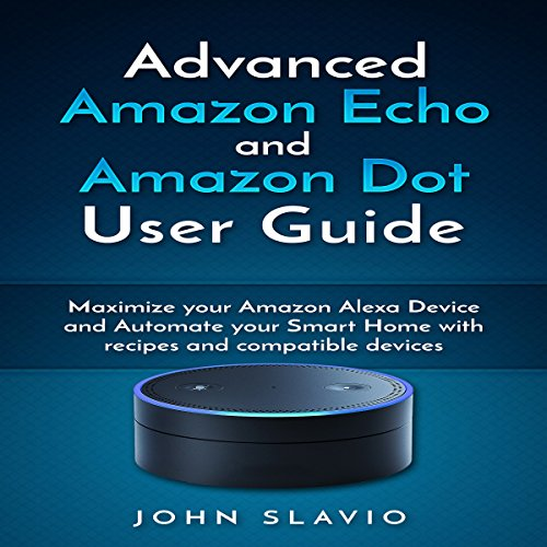 Advanced-Amazon-Echo-and-Amazon-Dot-User-Guide-Maximize-Your-Amazon-Alexa-Device-and-Automate-Your-Smart-Home-with-Recipes-and-Compatible-Devices