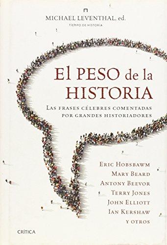 Descargar Libro El peso de la historia: Las frases célebres comentadas por grandes historiadores (Tiempo de Historia) de Michael Leventhal