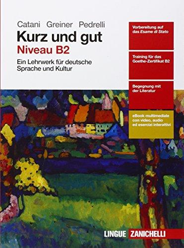 Kurz und gut. Ein Lehrwerk fr deutsche Sprache und Kultur. Per le Scuole superiori. Con e-book. Con espansione online