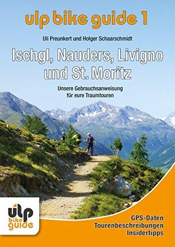 ULP Bike Guide Band 1 - Ischgl, Nauders, Livigno und St. Moritz: Unsere Gebrauchsanweisung für eure Traumtouren