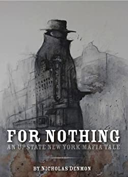 For Nothing (An Upstate New York Mafia Tale Book 1) by [Denmon, Nicholas]