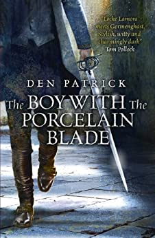 The Boy with the Porcelain Blade (The Erebus Sequence Book 1) by [Patrick, Den]