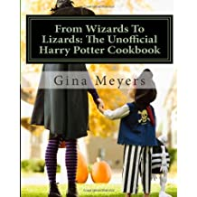 From Wizards To Lizards: The Unofficial Harry Potter Cookbook by Gina Meyers (2011-10-12)